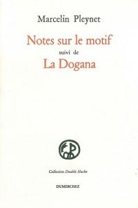 Notes sur le motif ;: Suivi de La Dogana