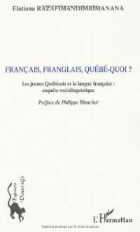 Français, franglais, québé-quoi ? : Les jeunes Québécois et la langue française : enquête sociolinguistique
