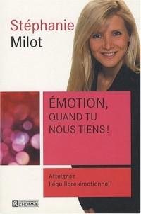 Emotion, quand tu nous tiens ! : Atteignez l'équilibre émotionnel