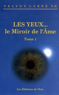 Les yeux...le Miroir de l'âme Tome 1