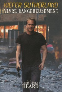 Kiefer Sutherland : Vivre dangereusement