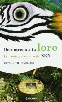 Desentrena a tu loro: La mente y el camino del Zen