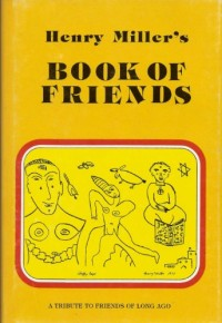 HENRY MILLER'S BOOK OF FRIENDS: A TRIBUTE TO FRIENDS OF LONG AGO.