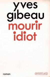 Mourir idiot
