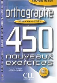 Orthographe : 450 nouveaux exercices Niveau intermédiaire