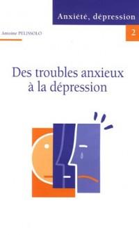 Anxiété, dépression : Tome 2, Des trouble anxieux à la dépression