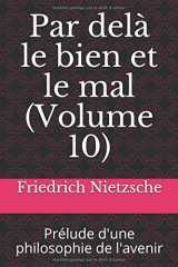 Par delà le bien et le mal (Volume 10): Prélude d'une philosophie de l'avenir