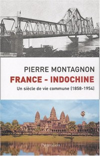 France - Indochine : Un siècle de vie commune (1858-1954)