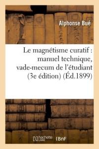 Le Magnetisme Curatif  3e ed  ed 1899