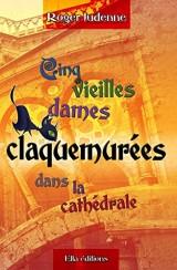 Cinq Vieilles dames claquemurées dans la cathédrale