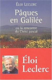 Pâques en Galilée, ou la rencontre du Christ pascal