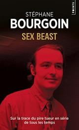Sex beast - Sur la trace du pire tueur en série de tous les temps [Poche]