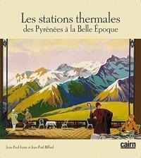 Les Stations Thermales des Pyrenees a la Belle Epoque