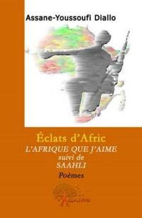 Eclats d'Afric. l'Afrique Que J'Aime, Suivi de Saahli