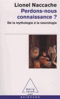 Perdons-nous connaissance ?: De la mythologie à la neurologie