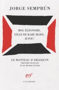 Moi, Éléonore, fille de Karl Marx, juive!: Pièce en trois actes