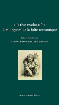 Is That Madness ? les Organes de la Folie Romantique