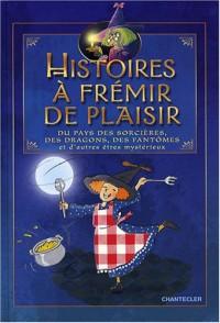 Histoires à frémir de plaisir : Du pays des sorcières, des dragons, des fantômes et d'autres êtres mystérieux