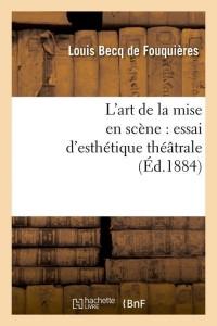 L Art de la Mise en Scene  ed 1884