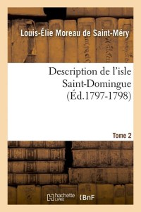 Descr de l Isle St Domingue  T  2  ed 1796