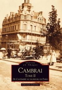 Cambrai - Tome II - De Cantimpré au faubourg de Paris