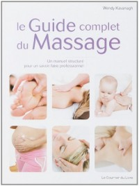 Le Guide complet du Massage : Un manuel structuré pour un savoir-faire professionnel