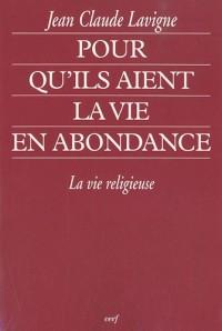 Pour qu'ils aient la vie en abondance : La vie religieuse