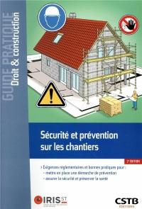 Sécurité et prévention sur les chantiers: Exigences réglementaires et bonnes pratiques pour: mettre en place une démarche de prévention  assurer la sécurité et préserver la santé