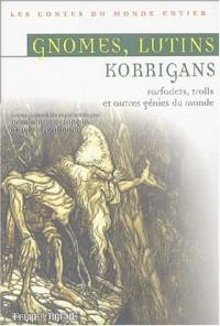 Gnomes, lutins, korrigans, farfadets, trolls & autres génies du monde