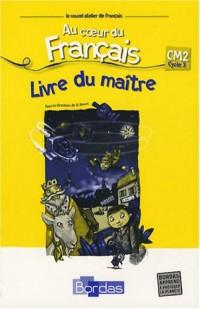 Au coeur du Français CM2 Cycle 3 : Livre du maître