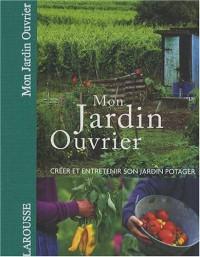 Mon jardin ouvrier : Créer et entretenir son jardin potager