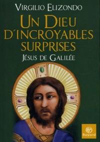 Un Dieu d'incroyables surprises, Jésus de Galilée