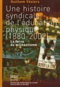 Une histoire syndicale de l'éducation physique (1880-2002) : La force du militantisme