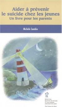 Aider à prévenir le suicide chez les jeunes : Un livre pour les parents
