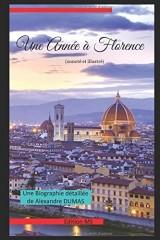 Une Année à Florence (annoté et illustré): et une biographie détaillée d'Alexandre DUMAS