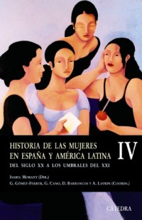Historia De Las Mujeres En Espana Y America Latina / History of Women in Spain and Latin America: Del Siglo XX a Los Umbrales Del Xxi / from the XX Century to Threshold of the Xxi