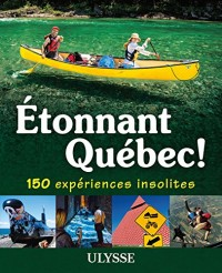 Etonnant Québec - 150 expériences insolites