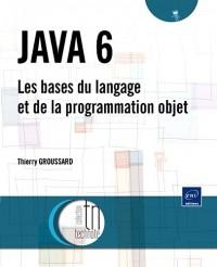 JAVA 6 - Les bases du langage et de la programmation objet