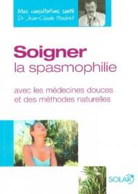 Soigner la spasmophilie : Avec les médecines douces et des méthodes naturelles