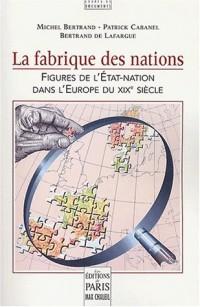 La Fabrique des Nations : Réussites et échecs de l'Etat-Nation au XIXe siècle