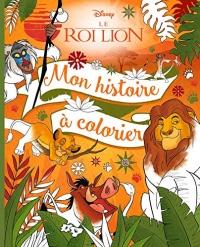 LE ROI LION - Mon histoire à colorier