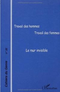 Cahiers du genre, numéro 32 : Travail des hommes - Travaille des femmes - Le Mur invisible