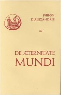Oeuvres de Philon d'Alexandrie. De aeternitate mundi, volume 30