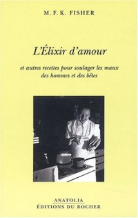 L'Elixir d'amour et autres recettes pour soulager les maux des hommes et des bêtes
