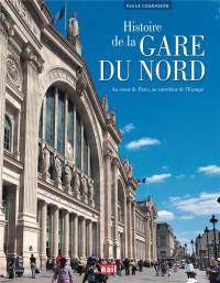 Histoire de la gare du Nord, au coeur de Paris, au carrefour de l'Europe