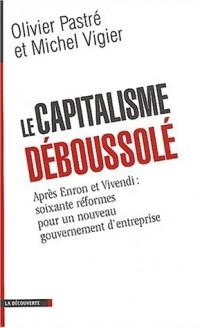 Le capitalisme déboussolé : Après Enron et Vivendi, 60 réformes pour un nouveau gouvernement d'entreprise