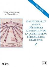 The Federalist Papers. Défense et illustration de la Constitution fédérale des États-Unis
