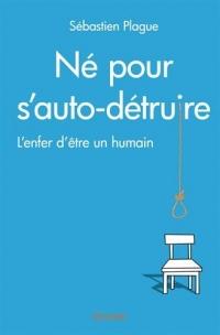 Né pour s'autodétruire : L'enfer d'être un humain