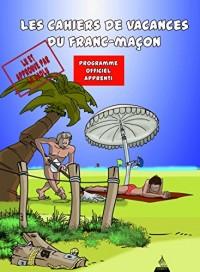 Cahiers de devoirs de vacances du franc-maçon : apprenti - Cahier de vacances