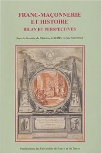 Franc-maçonnerie et histoire : bilan et perspectives : Actes du Colloque international et interdisciplinaire, 14-16 novembre 2001 - Rouen